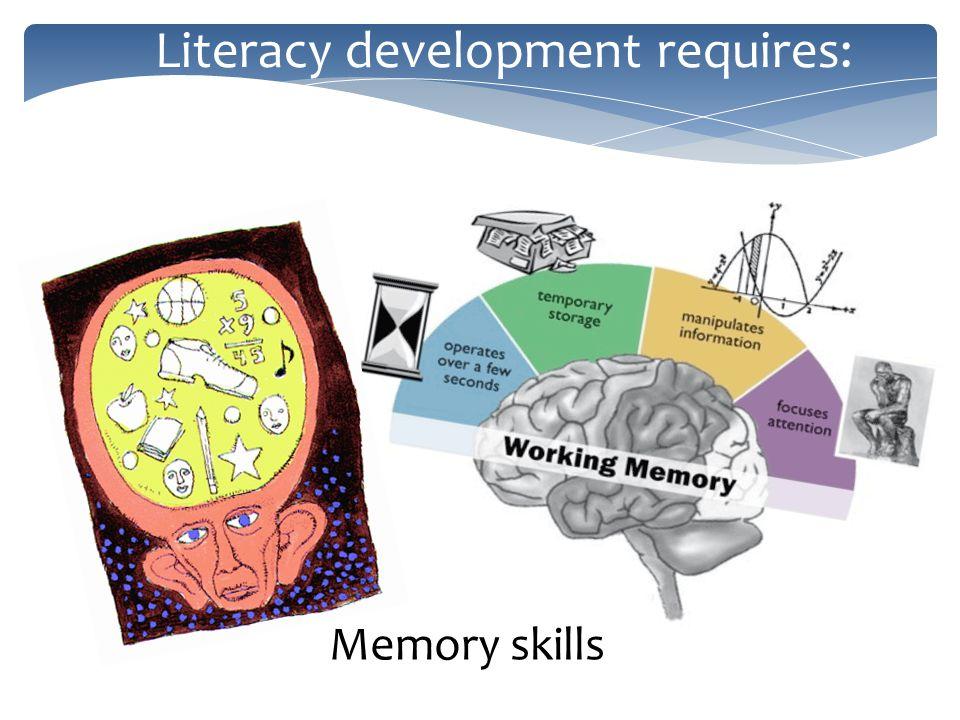 Literacy development requires: Memory skills