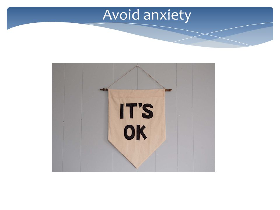 Avoid anxiety