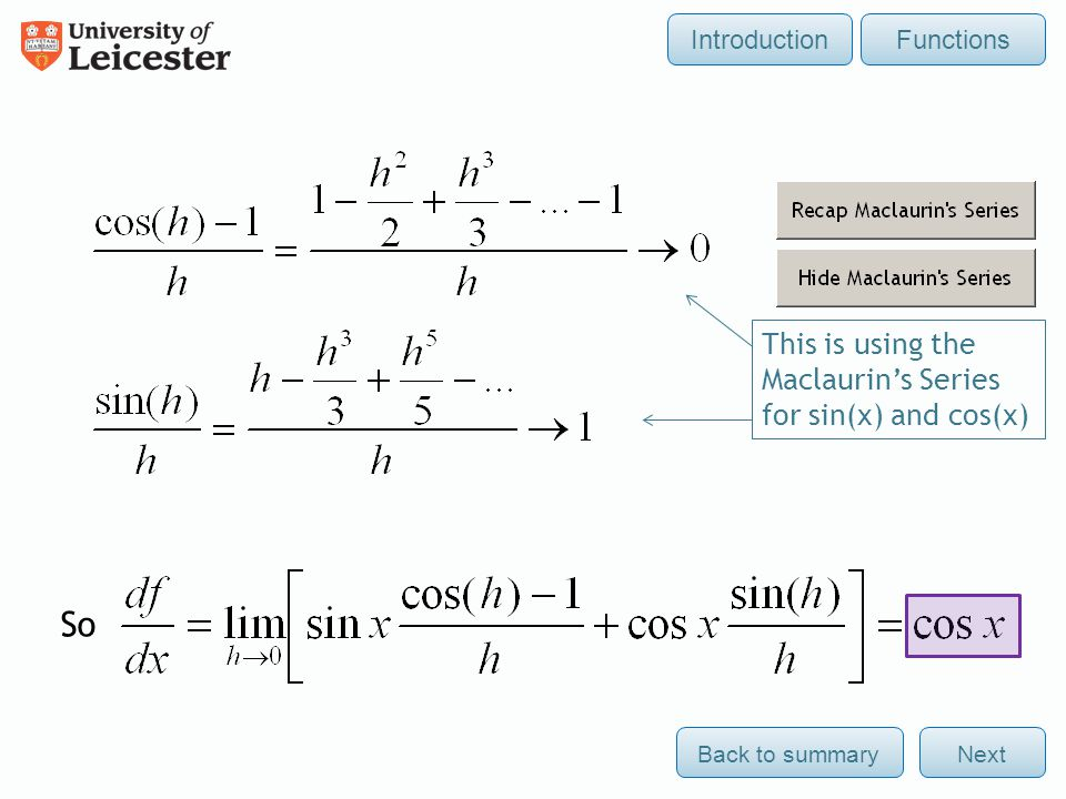 This is using the Maclaurins Series for sin(x) and cos(x) NextBack to summary FunctionsIntroduction So The Maclaurins Series gives expansions for sinx