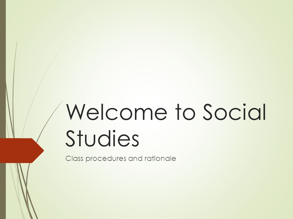 Welcome to Social Studies Class procedures and rationale