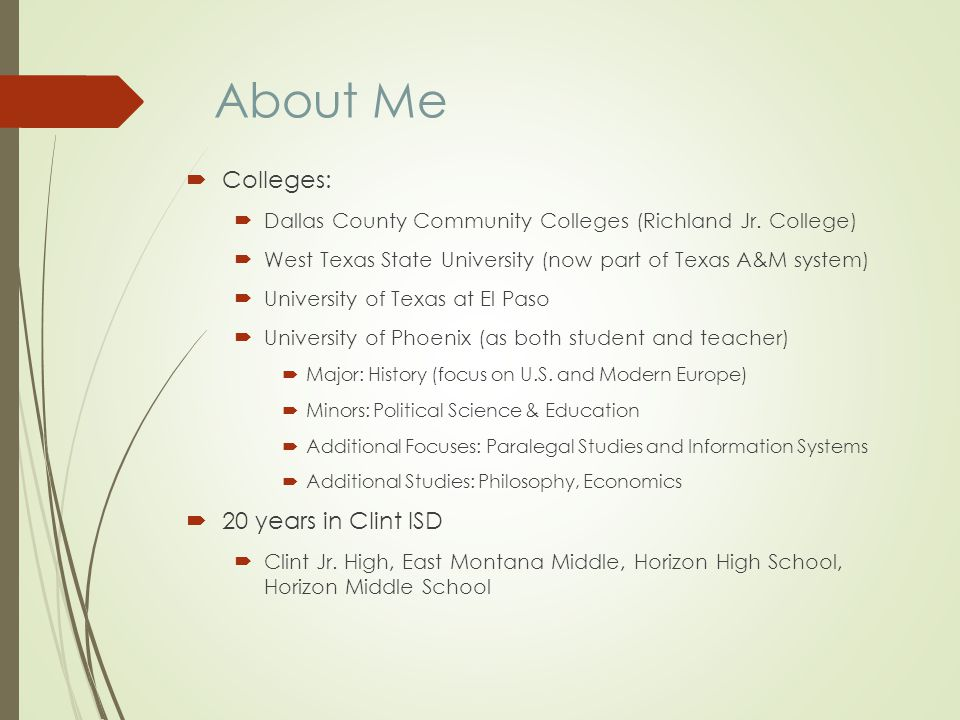 About Me Colleges: Dallas County Community Colleges (Richland Jr. College) West Texas State University (now part of Texas A&M system) University of Te