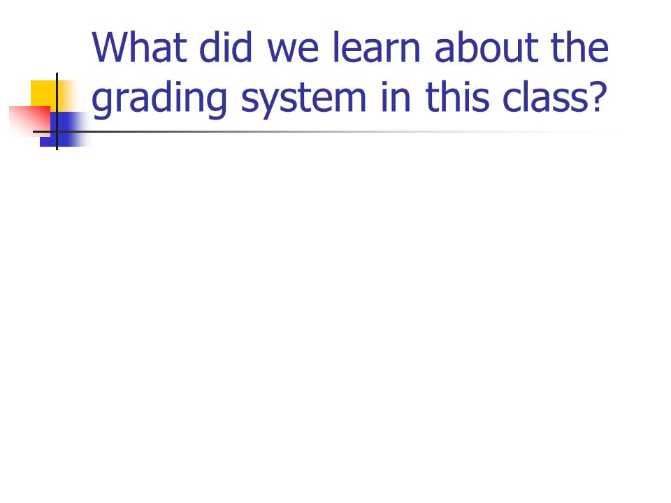 What did we learn about the grading system in this class
