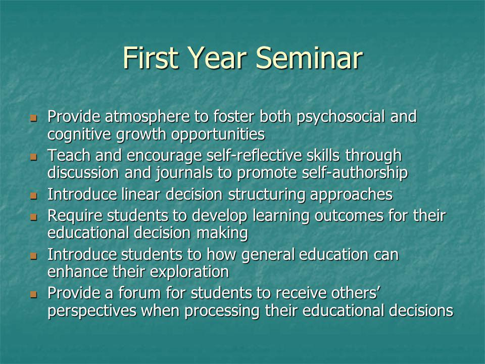 First Year Seminar Provide atmosphere to foster both psychosocial and cognitive growth opportunities Provide atmosphere to foster both psychosocial an