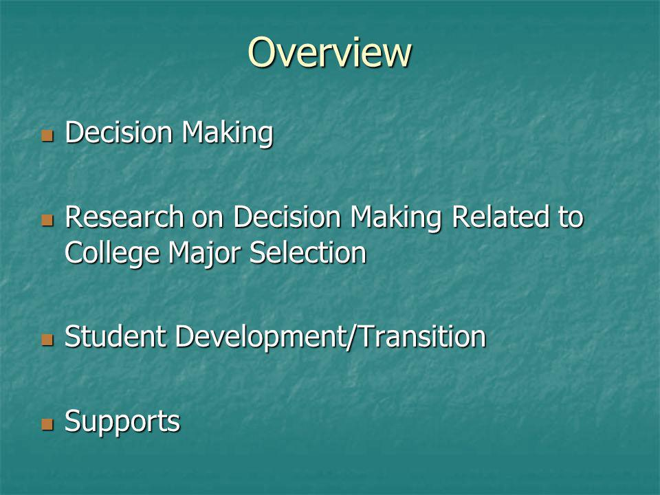 Overview Decision Making Decision Making Research on Decision Making Related to College Major Selection Research on Decision Making Related to College