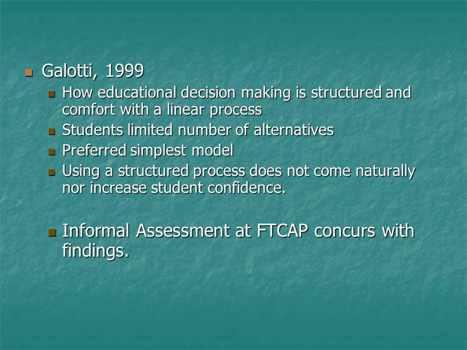 Galotti, 1999 Galotti, 1999 How educational decision making is structured and comfort with a linear process How educational decision making is structu
