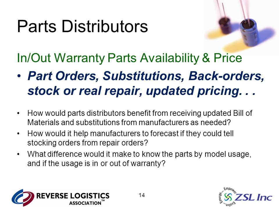14 Parts Distributors In/Out Warranty Parts Availability & Price Part Orders, Substitutions, Back-orders, stock or real repair, updated pricing... How