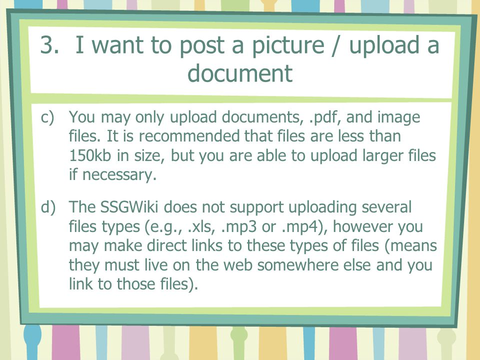 3. I want to post a picture / upload a document c)You may only upload documents,.pdf, and image files. It is recommended that files are less than 150k