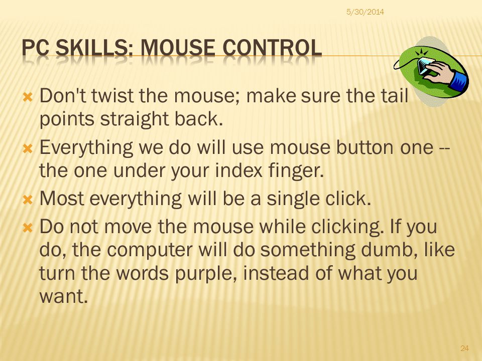 Don t twist the mouse; make sure the tail points straight back.