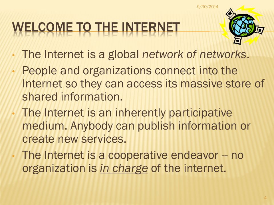 The Internet is a global network of networks.