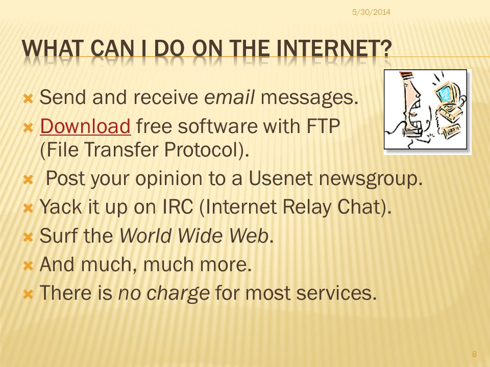 Send and receive  messages. Download free software with FTP (File Transfer Protocol).