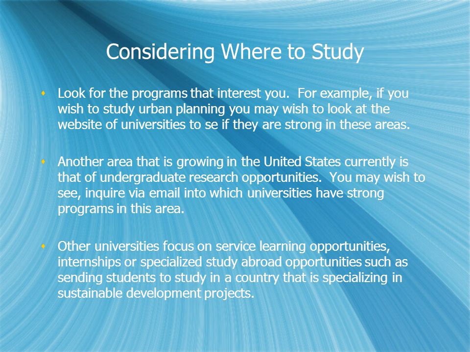 Considering Where to Study Look for the programs that interest you. For example, if you wish to study urban planning you may wish to look at the websi