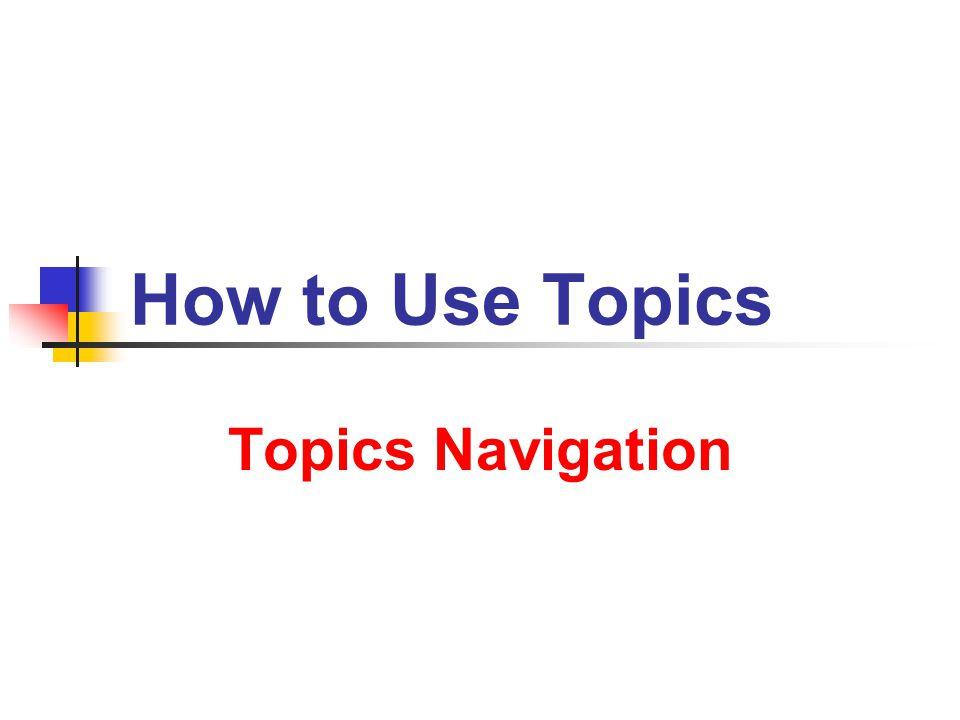 How to Use Topics Topics Navigation