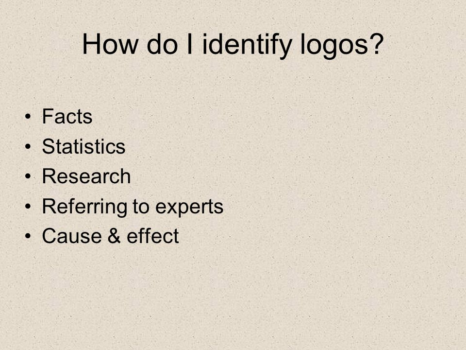 How do I identify logos? Facts Statistics Research Referring to experts Cause & effect