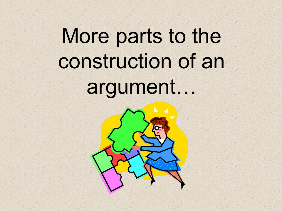 More parts to the construction of an argument…