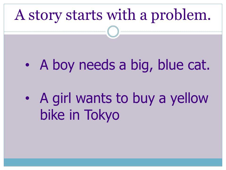 A story starts with a problem. A boy needs a big, blue cat.