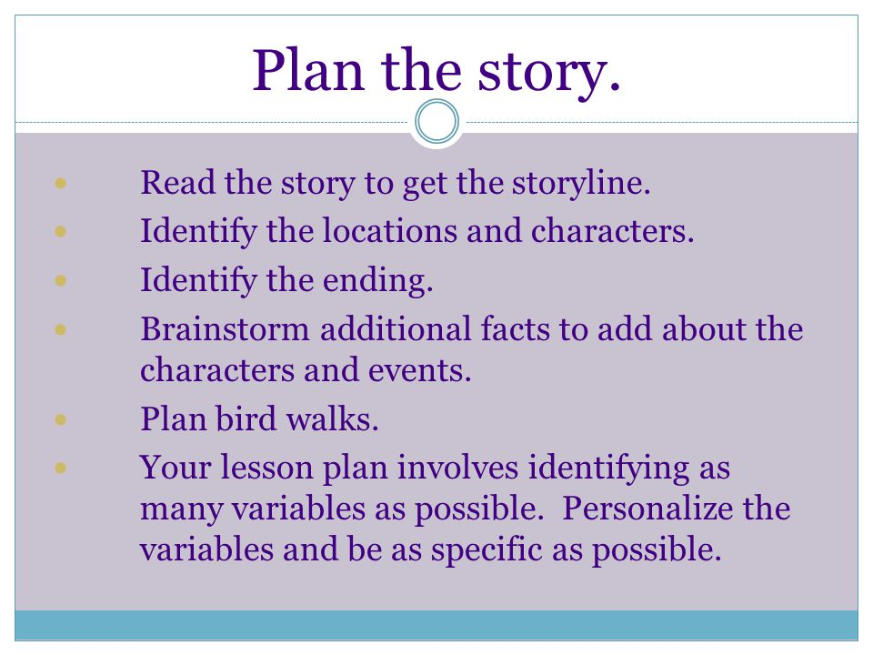 Plan the story. Read the story to get the storyline.
