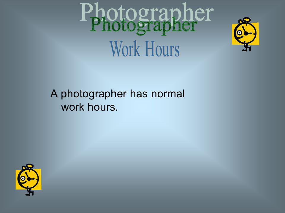 A photographer has normal work hours.