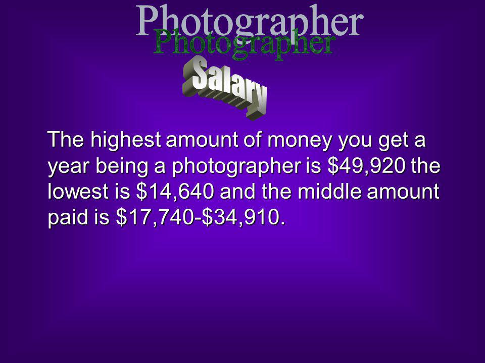 The highest amount of money you get a year being a photographer is $49,920 the lowest is $14,640 and the middle amount paid is $17,740-$34,910.