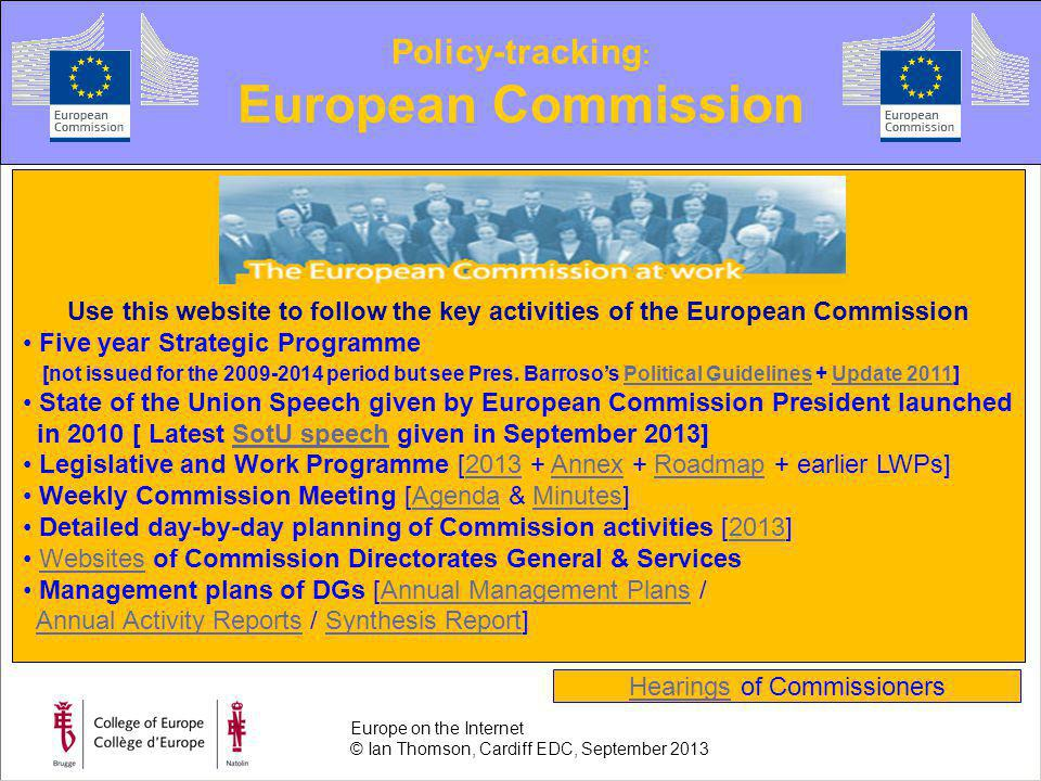Policy-tracking : European Commission Use this website to follow the key activities of the European Commission Five year Strategic Programme [not issued for the 2009-2014 period but see Pres.