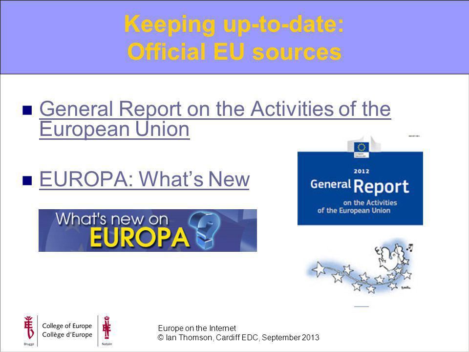 General Report on the Activities of the European Union General Report on the Activities of the European Union EUROPA: Whats New Keeping up-to-date: Official EU sources Europe on the Internet © Ian Thomson, Cardiff EDC, September 2013