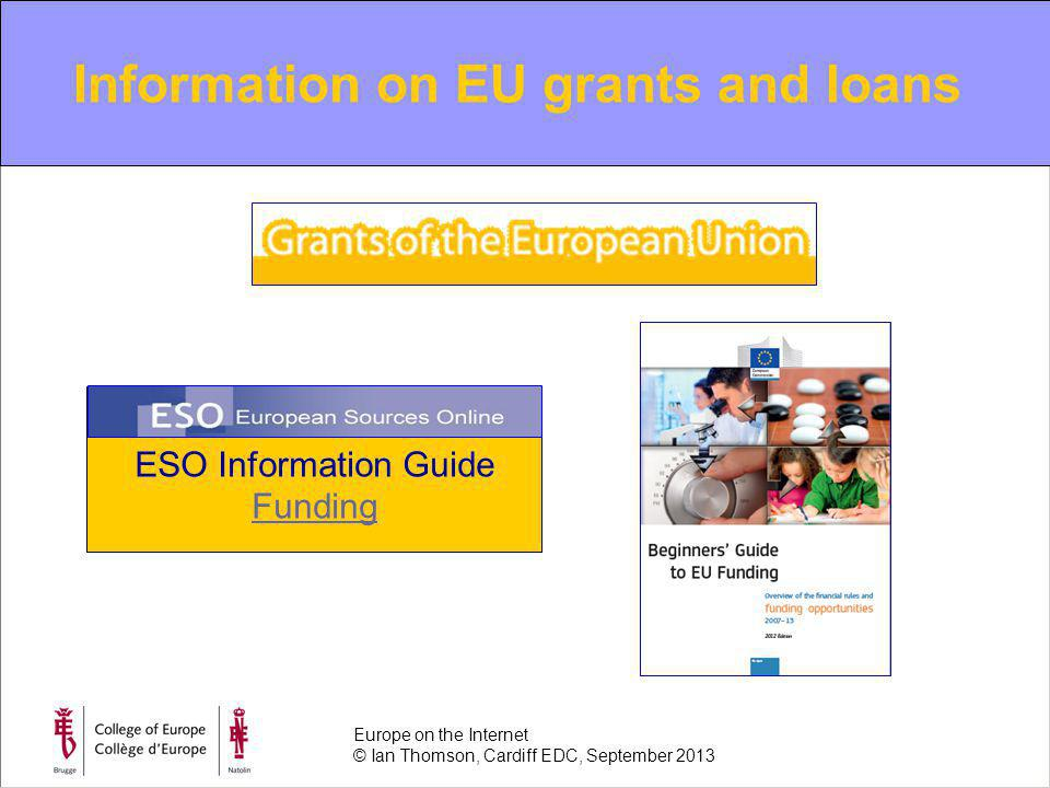 Information on EU grants and loans ESO Information Guide Funding Europe on the Internet © Ian Thomson, Cardiff EDC, September 2013