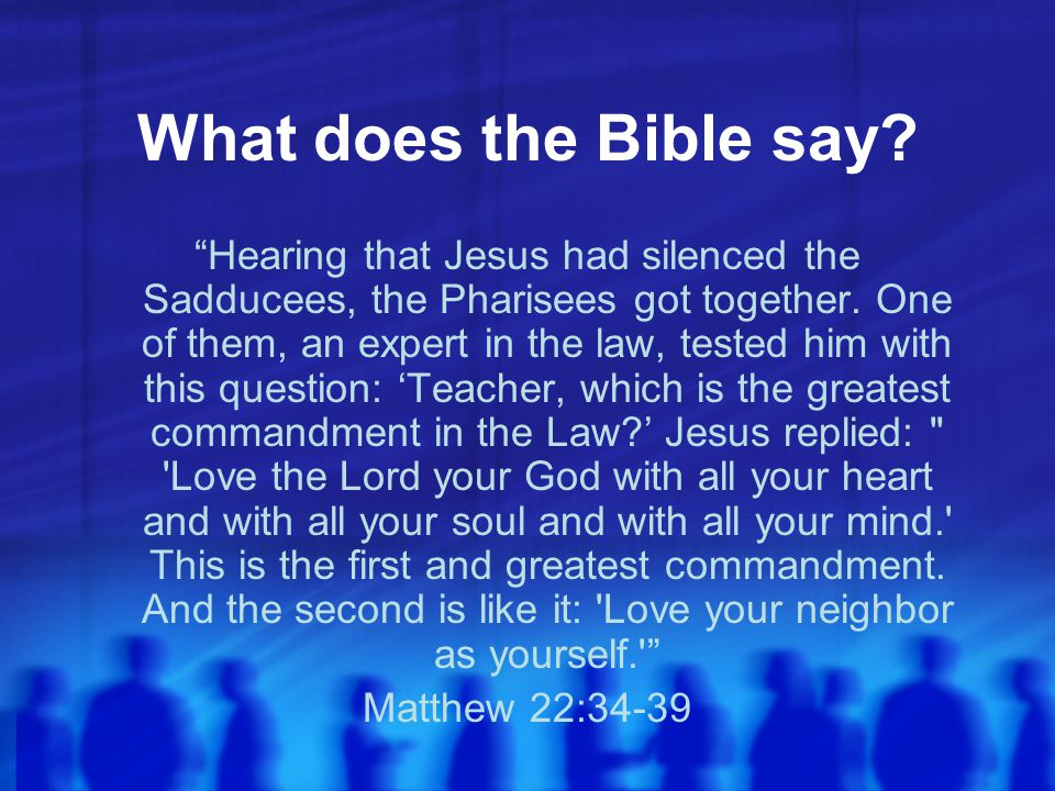 What does the Bible say. Hearing that Jesus had silenced the Sadducees, the Pharisees got together.