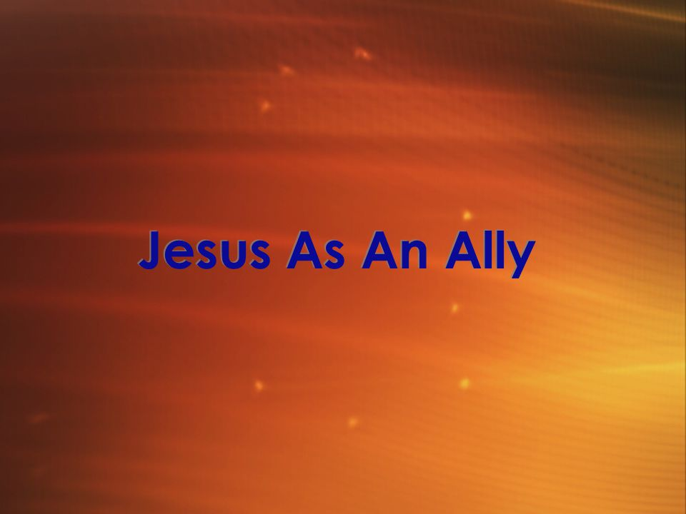 Jesus As An Ally