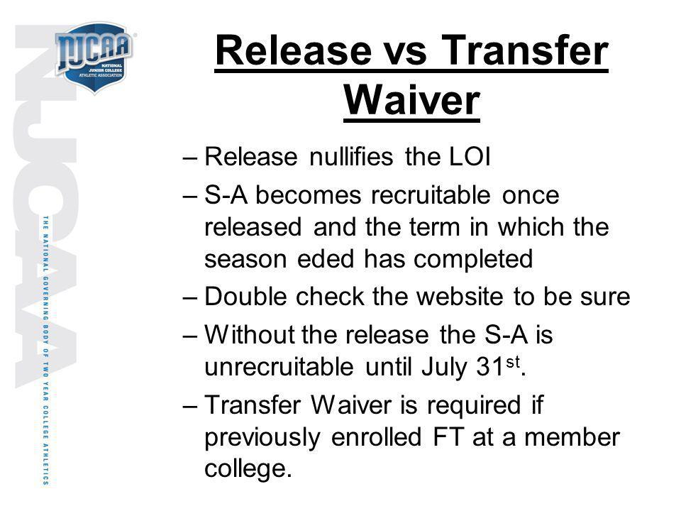 Release vs Transfer Waiver –Release nullifies the LOI –S-A becomes recruitable once released and the term in which the season eded has completed –Doub