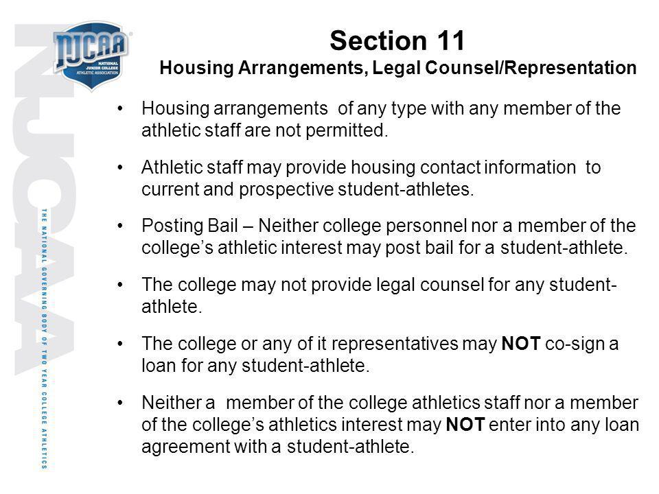 Section 11 Housing Arrangements, Legal Counsel/Representation Housing arrangements of any type with any member of the athletic staff are not permitted