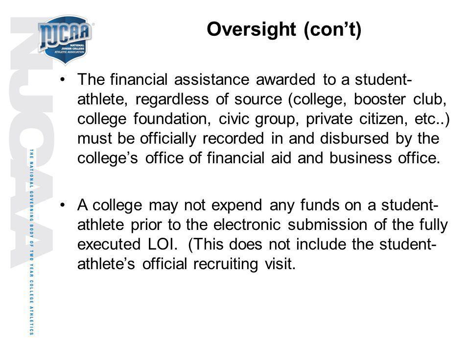 Oversight (cont) The financial assistance awarded to a student- athlete, regardless of source (college, booster club, college foundation, civic group,