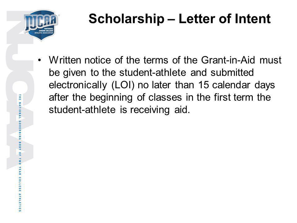 Scholarship – Letter of Intent Written notice of the terms of the Grant-in-Aid must be given to the student-athlete and submitted electronically (LOI)