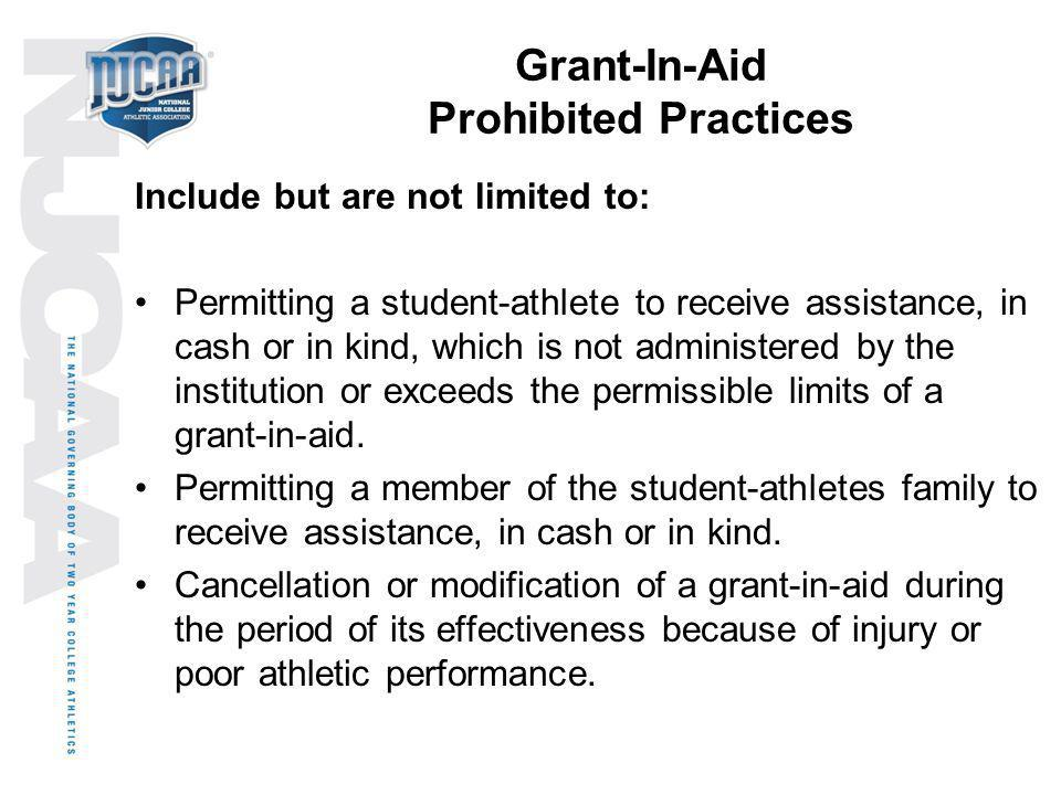 Grant-In-Aid Prohibited Practices Include but are not limited to: Permitting a student-athlete to receive assistance, in cash or in kind, which is not