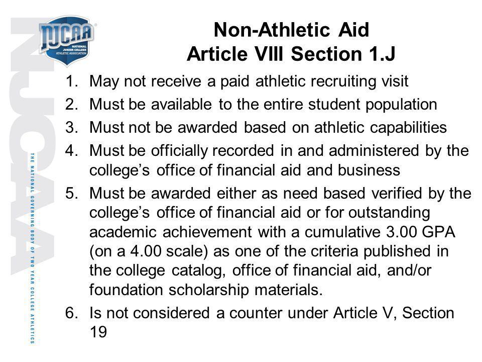 Non-Athletic Aid Article VIII Section 1.J 1.May not receive a paid athletic recruiting visit 2.Must be available to the entire student population 3.Mu