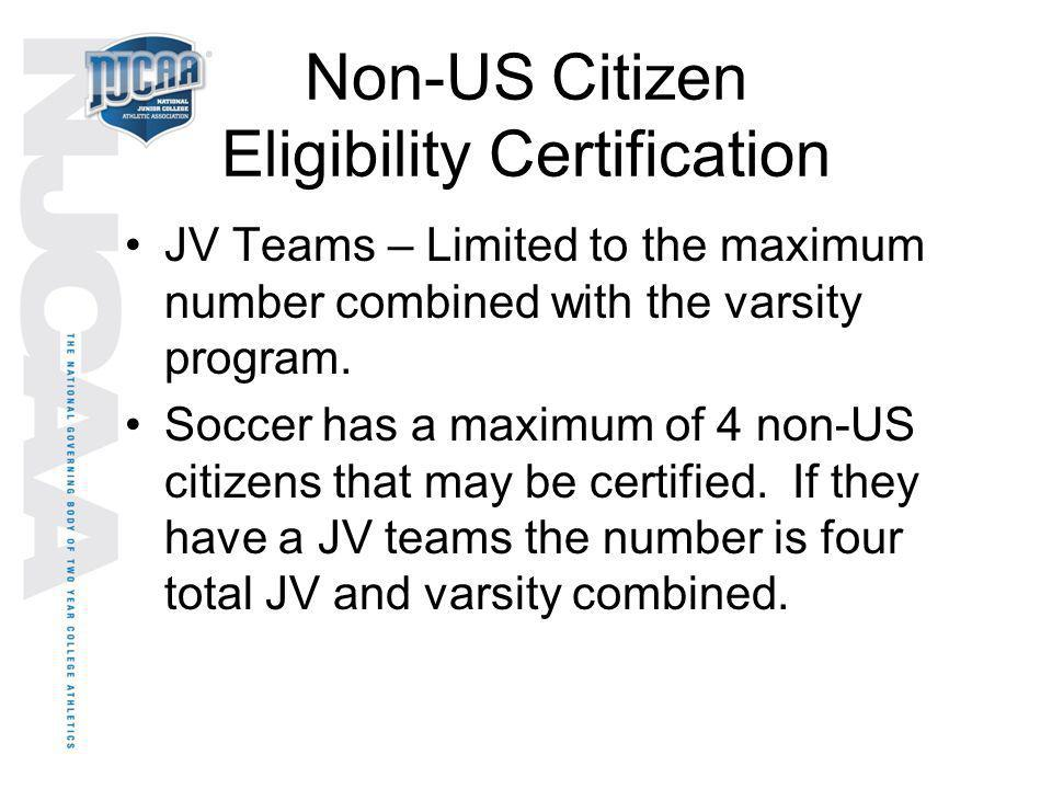 Non-US Citizen Eligibility Certification JV Teams – Limited to the maximum number combined with the varsity program. Soccer has a maximum of 4 non-US