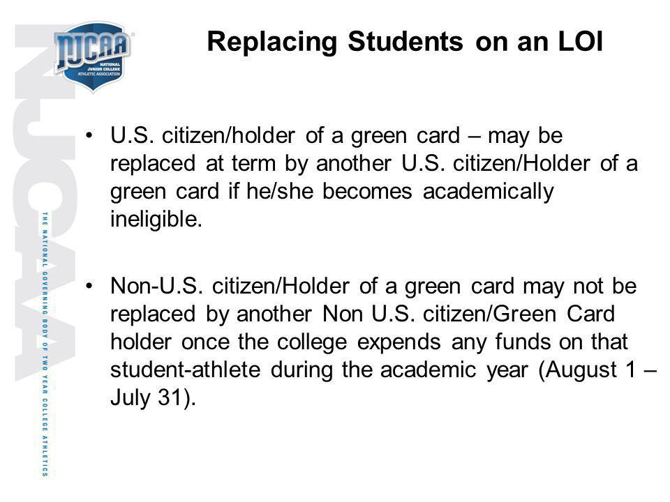 Replacing Students on an LOI U.S. citizen/holder of a green card – may be replaced at term by another U.S. citizen/Holder of a green card if he/she be