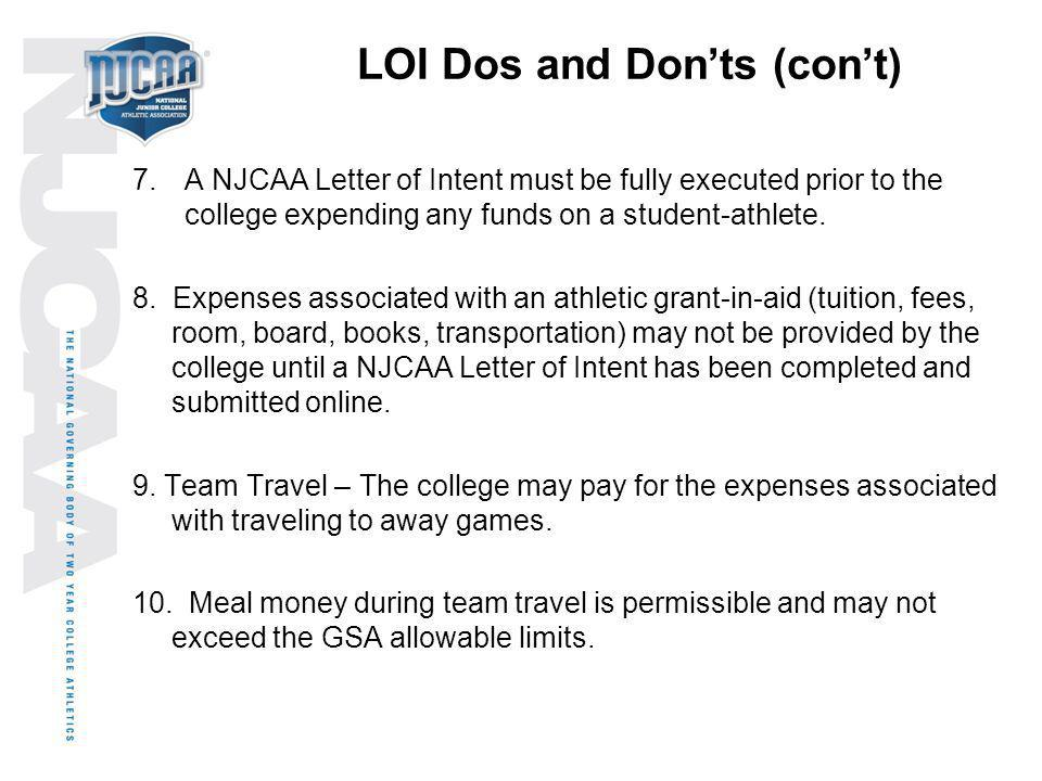 LOI Dos and Donts (cont) 7.A NJCAA Letter of Intent must be fully executed prior to the college expending any funds on a student-athlete. 8. Expenses