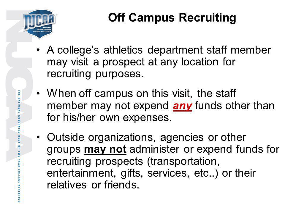 Off Campus Recruiting A colleges athletics department staff member may visit a prospect at any location for recruiting purposes. When off campus on th