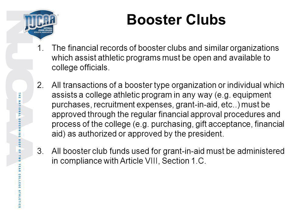 Booster Clubs 1.The financial records of booster clubs and similar organizations which assist athletic programs must be open and available to college