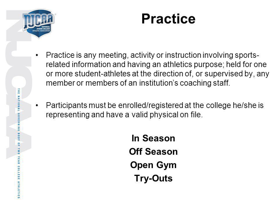 Practice Practice is any meeting, activity or instruction involving sports- related information and having an athletics purpose; held for one or more
