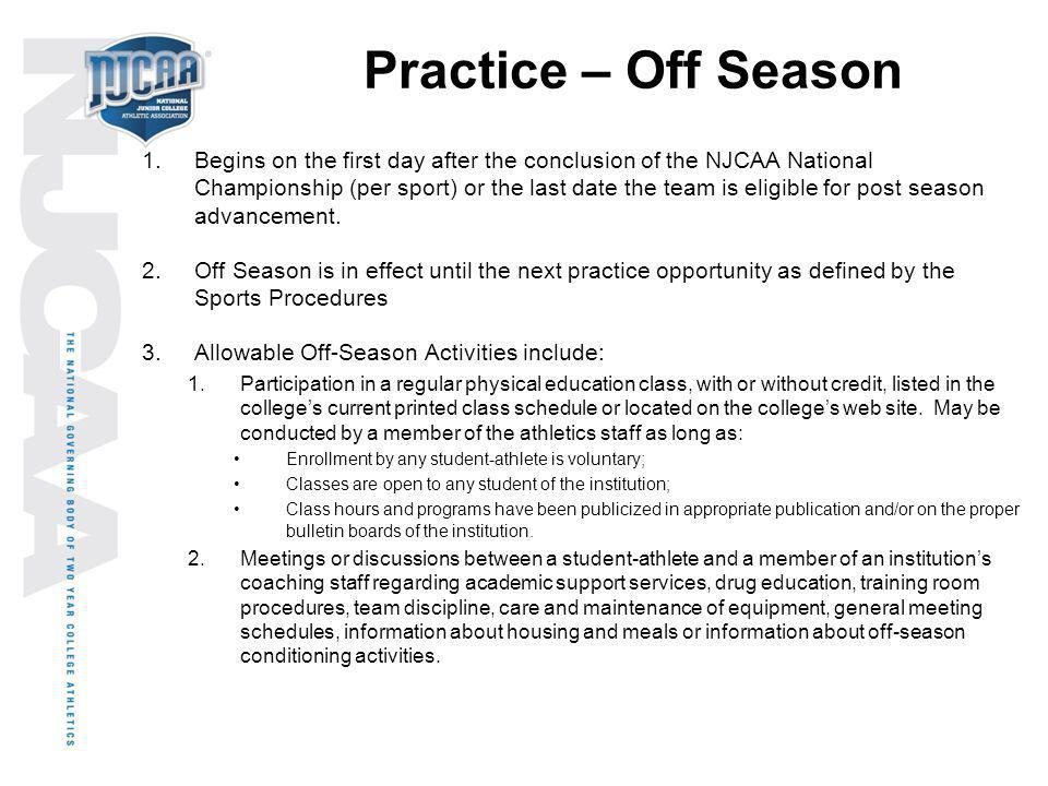 Practice – Off Season 1.Begins on the first day after the conclusion of the NJCAA National Championship (per sport) or the last date the team is eligi