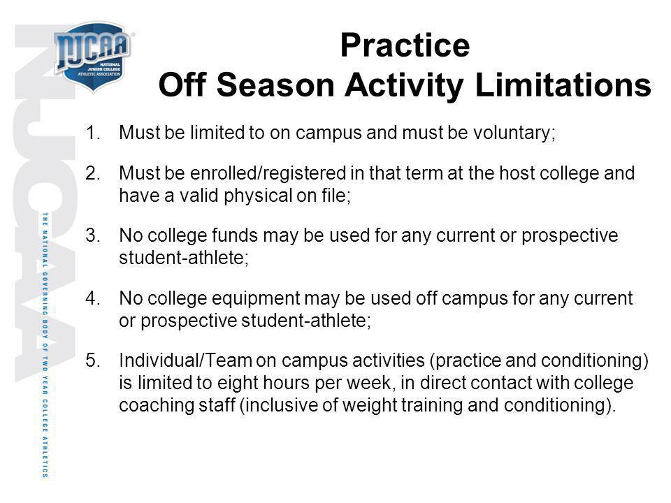 Practice Off Season Activity Limitations 1.Must be limited to on campus and must be voluntary; 2.Must be enrolled/registered in that term at the host
