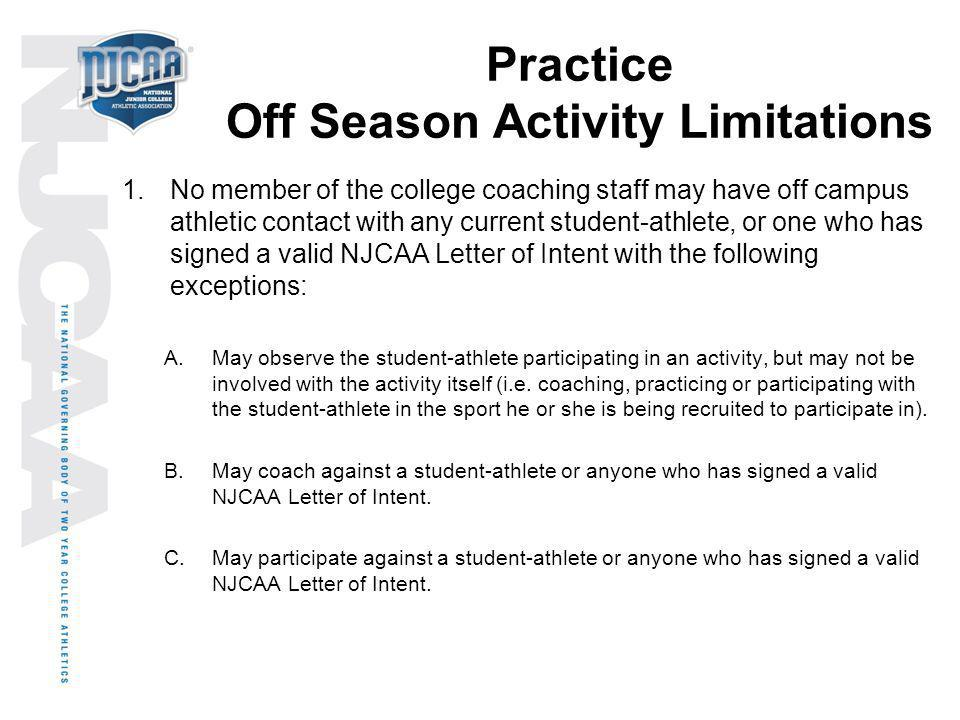 Practice Off Season Activity Limitations 1.No member of the college coaching staff may have off campus athletic contact with any current student-athle