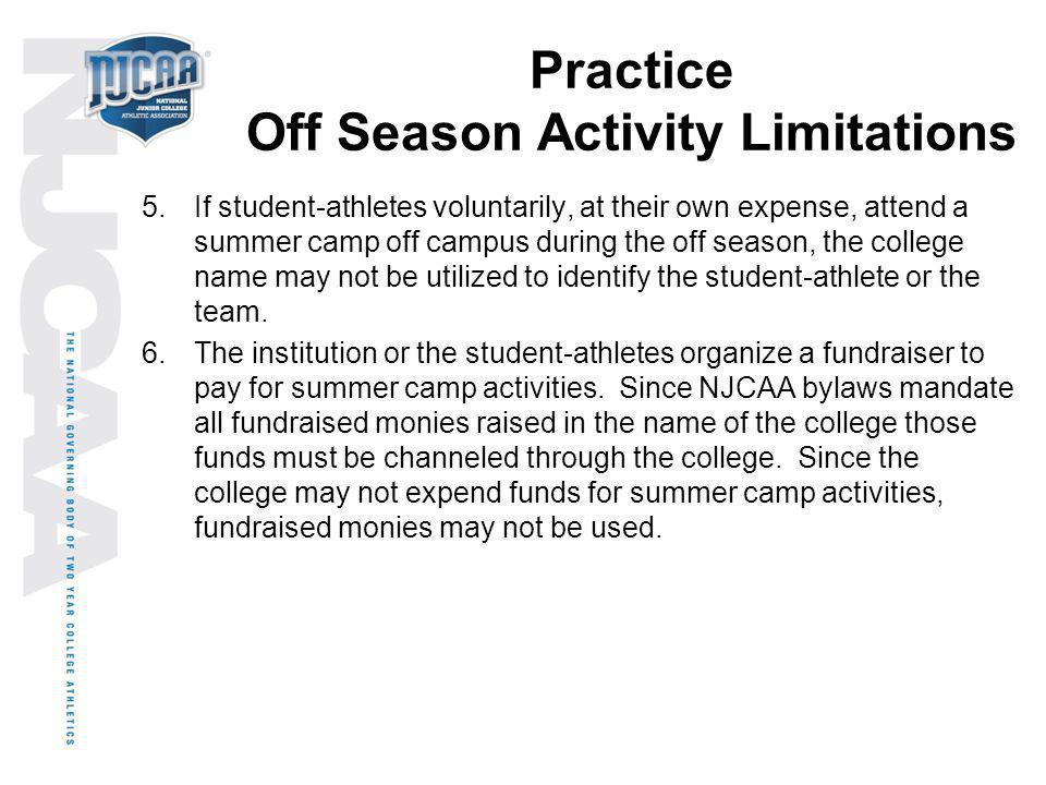 Practice Off Season Activity Limitations 5.If student-athletes voluntarily, at their own expense, attend a summer camp off campus during the off seaso