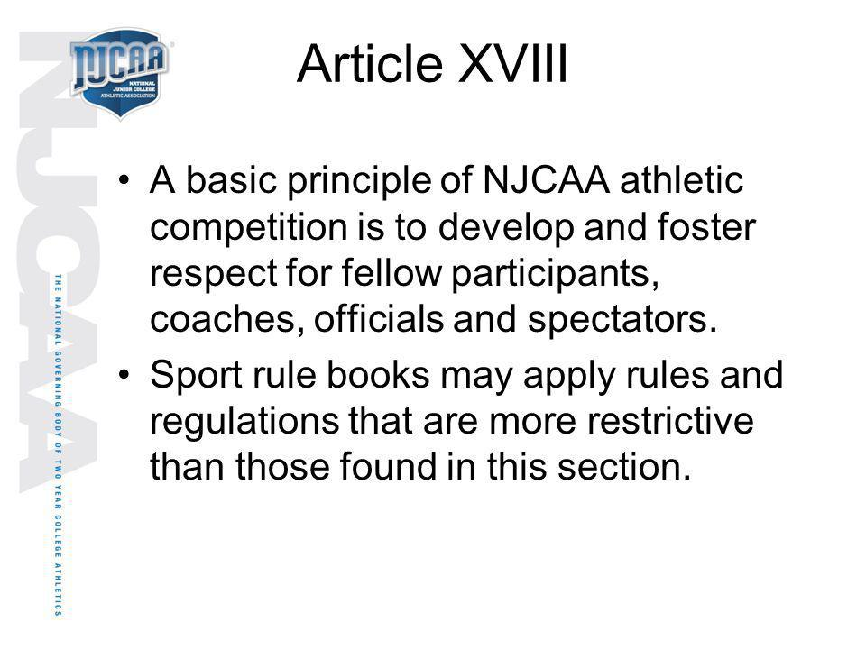Article XVIII A basic principle of NJCAA athletic competition is to develop and foster respect for fellow participants, coaches, officials and spectat