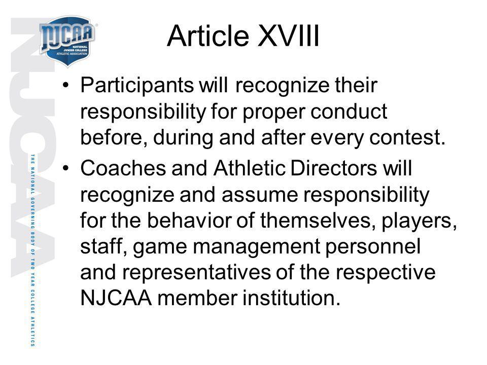 Article XVIII Participants will recognize their responsibility for proper conduct before, during and after every contest. Coaches and Athletic Directo