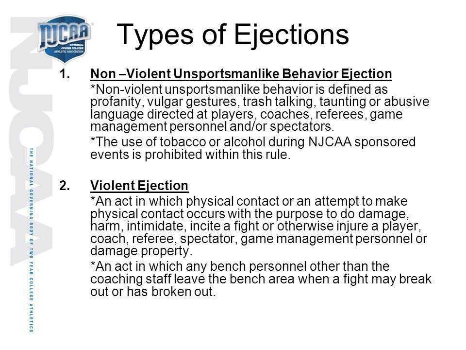 Types of Ejections 1. Non –Violent Unsportsmanlike Behavior Ejection *Non-violent unsportsmanlike behavior is defined as profanity, vulgar gestures, t