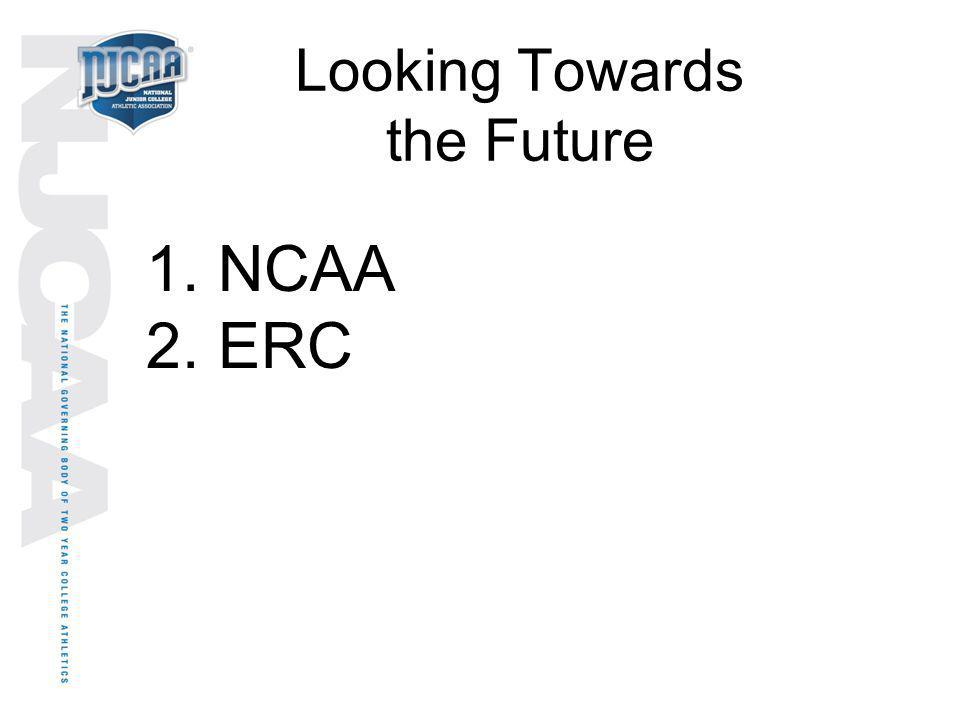 Looking Towards the Future 1. NCAA 2. ERC