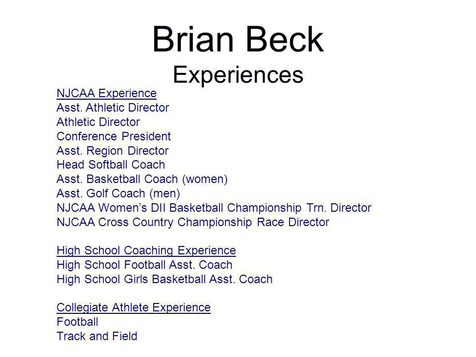 Brian Beck Experiences NJCAA Experience Asst. Athletic Director Athletic Director Conference President Asst. Region Director Head Softball Coach Asst.