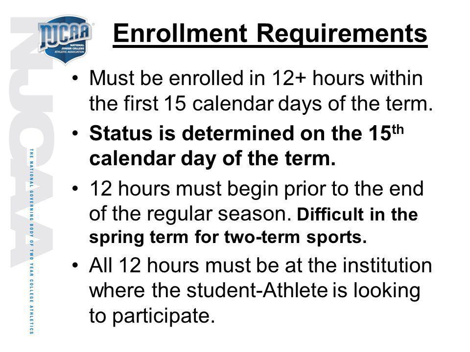 Enrollment Requirements Must be enrolled in 12+ hours within the first 15 calendar days of the term. Status is determined on the 15 th calendar day of