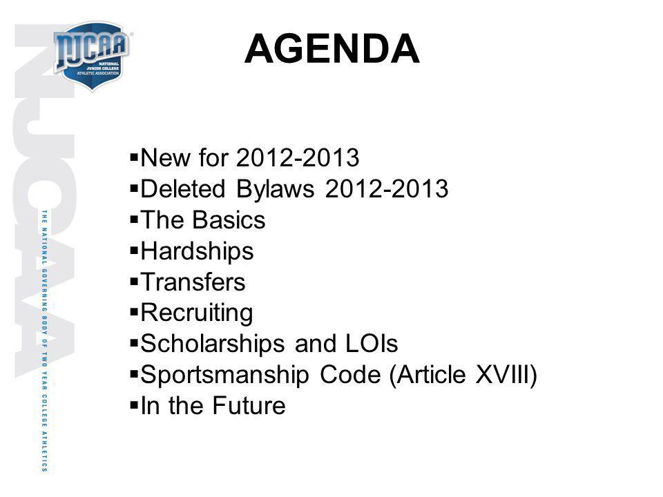 AGENDA New for 2012-2013 Deleted Bylaws 2012-2013 The Basics Hardships Transfers Recruiting Scholarships and LOIs Sportsmanship Code (Article XVIII) I
